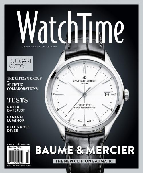 WatchTime October 2018: Baume & Mercier: The new Cifton Baumatic - Bulgari: Octo - Tests: Rolex Datejust, Panerai Luminor, Bell & Ross Diver - The Citizen Group - Artistics Collaborations